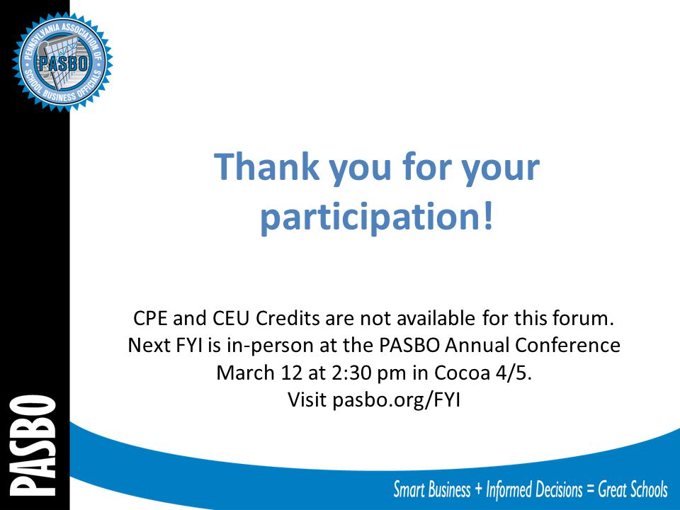 CPE and CEU Credits are not available for this forum. Next FYI is in-person at the PASBO Annual Conference March 12 at 2:30 pm in Cocoa 4/5. Visit pas
