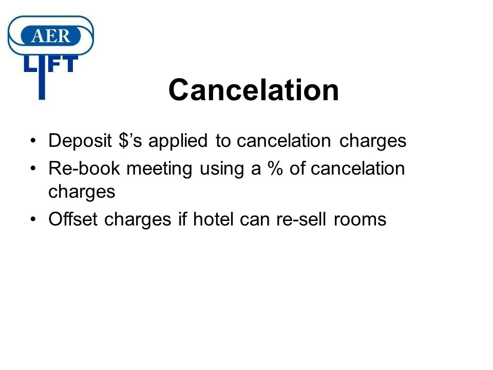 Cancelation Very important to get this clause right Cancelation by hotel – can use If either party cancels… Cancelation by group: –Typically, include four different dates –Negotiate to have the amount based on estimated room profit only –Use hard numbers in contract