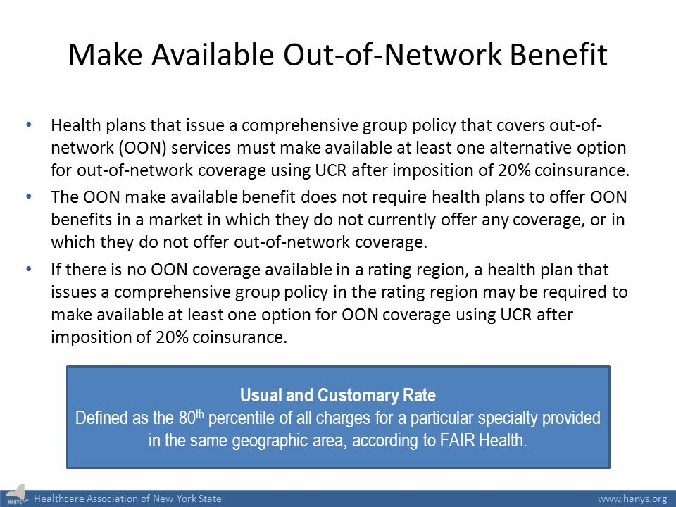 Healthcare Association of New York Statewww.hanys.org Make Available Out-of-Network Benefit Health plans that issue a comprehensive group policy that