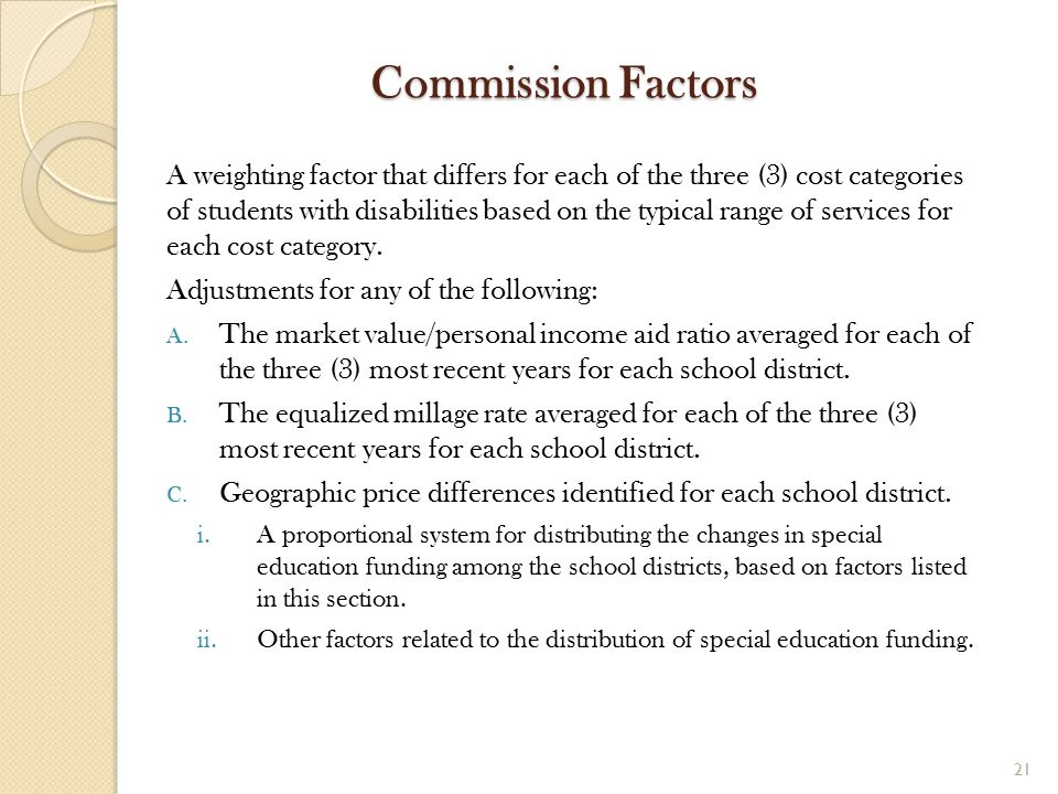 Commission Factors A weighting factor that differs for each of the three (3) cost categories of students with disabilities based on the typical range