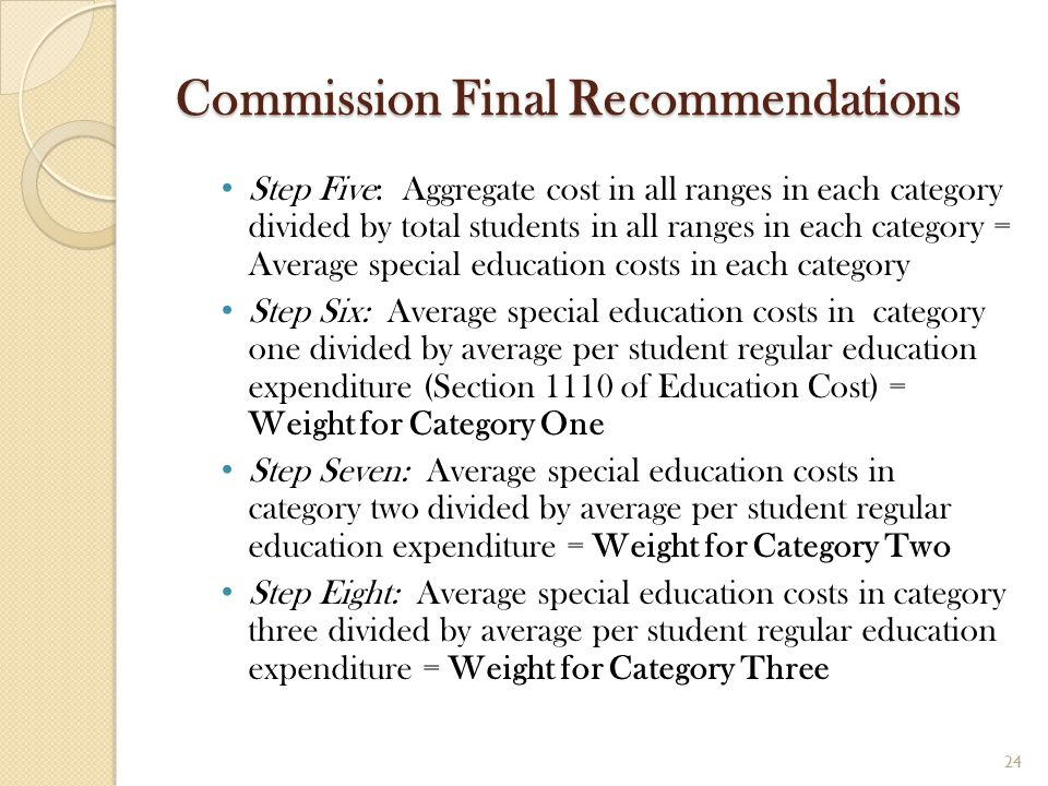 Commission Final Recommendations Step Five: Aggregate cost in all ranges in each category divided by total students in all ranges in each category = A