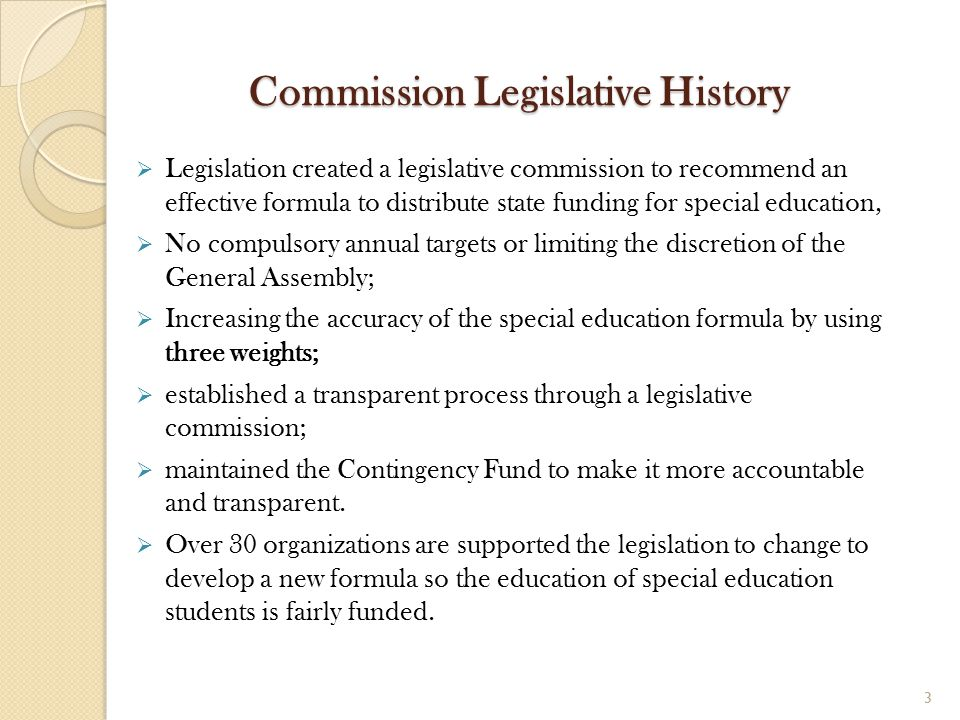 Commission Legislative History  Legislation created a legislative commission to recommend an effective formula to distribute state funding for specia