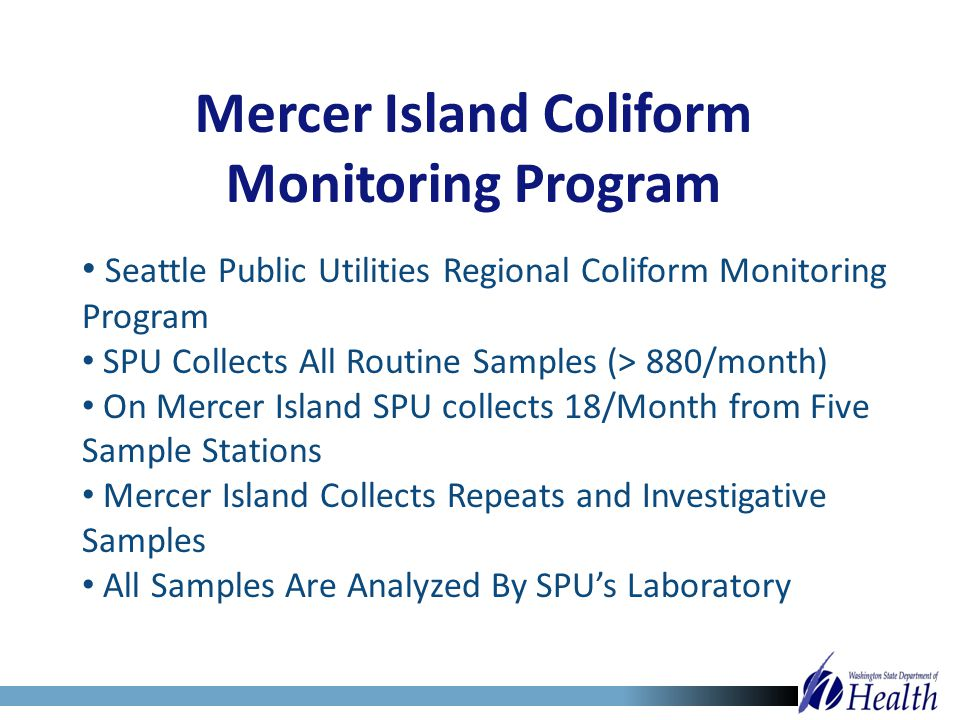 Mercer Island Coliform Monitoring Program Seattle Public Utilities Regional Coliform Monitoring Program SPU Collects All Routine Samples (> 880/month)