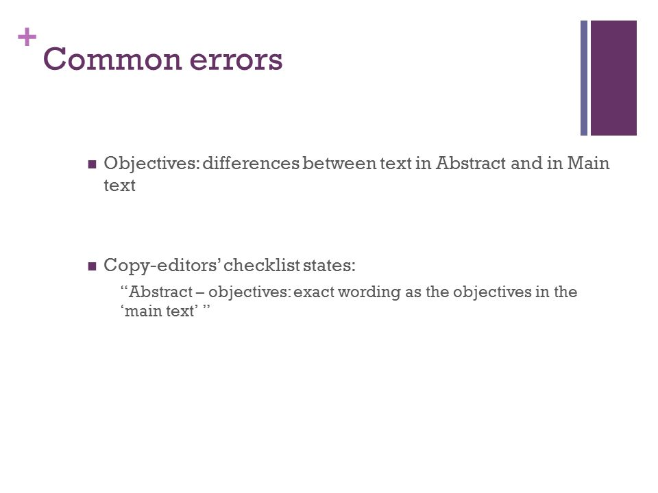 + Common errors Objectives: differences between text in Abstract and in Main text Copy-editors' checklist states: Abstract – objectives: exact wording as the objectives in the 'main text'