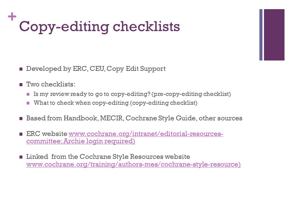 + Copy-editing checklists Developed by ERC, CEU, Copy Edit Support Two checklists: Is my review ready to go to copy-editing.