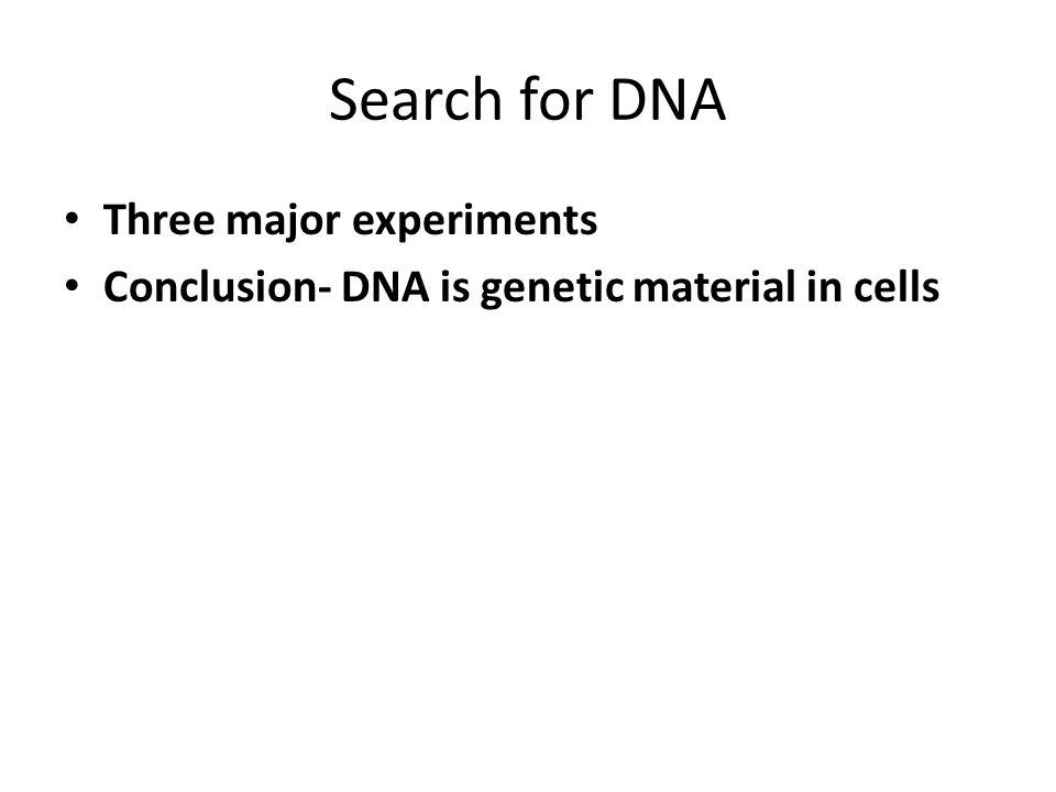 Search for DNA Three major experiments Conclusion- DNA is genetic material in cells