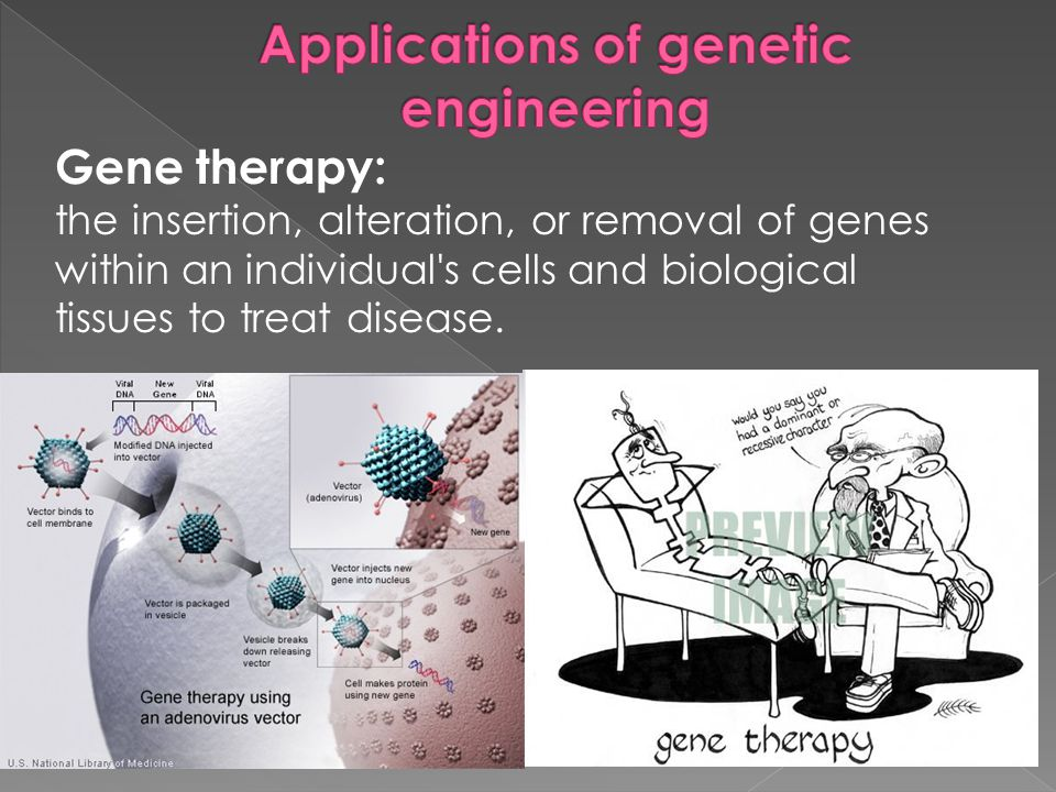 Gene therapy: the insertion, alteration, or removal of genes within an individual's cells and biological tissues to treat disease.