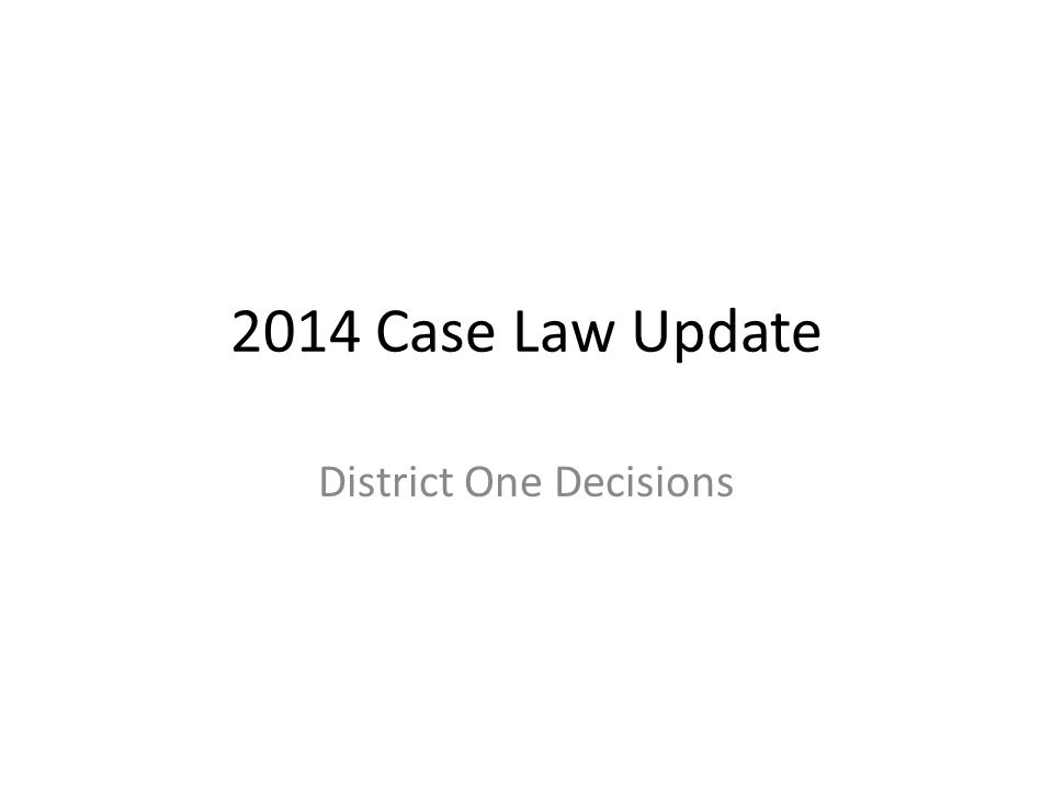 2014 Case Law Update District One Decisions