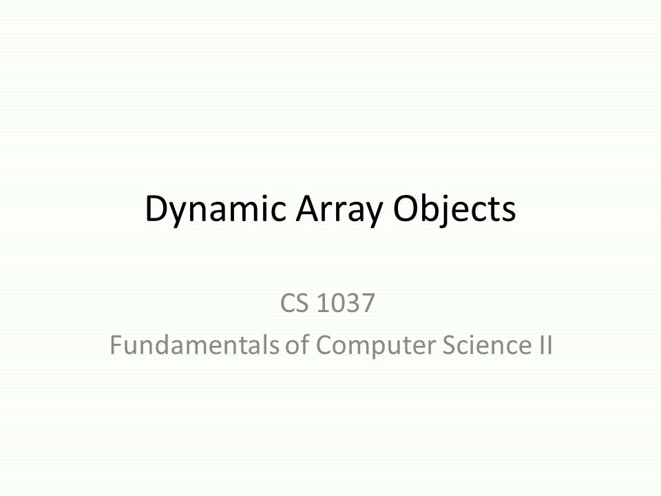 dynarray Version 3 Version 3 is proper array-of-objects: – avoids constructing 'extra' objects – destructs objects when they are erased dynarray_of_string available from CS1037 web site under Lectures You will not be tested on in-place constructors or destructors.