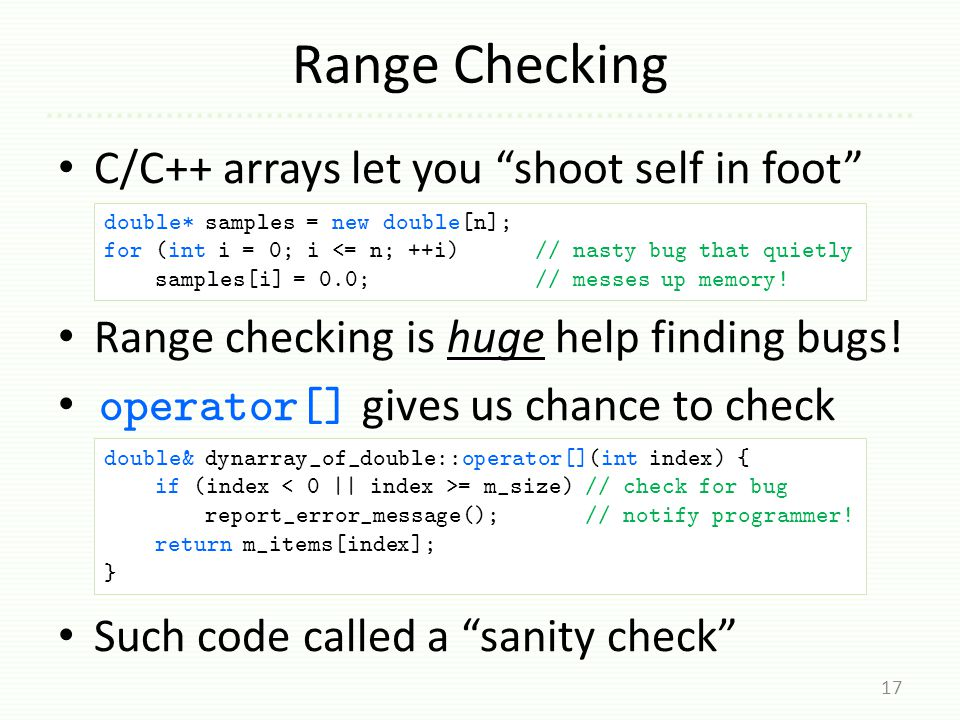 Range Checking C/C++ arrays let you shoot self in foot Range checking is huge help finding bugs.