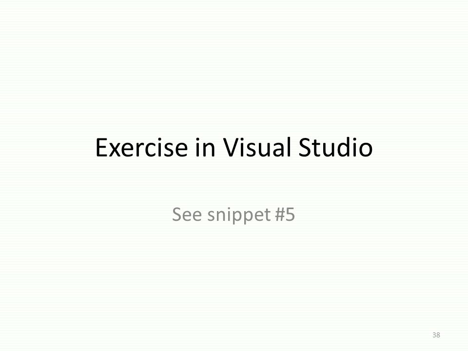 Exercise in Visual Studio See snippet #5 38