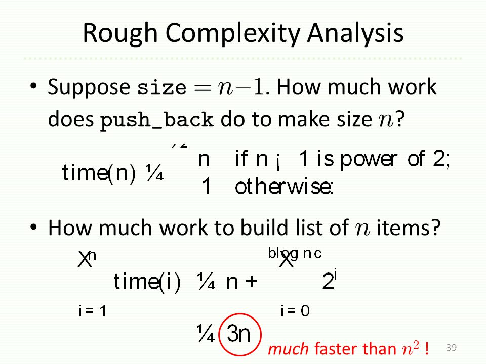 Suppose size = n ¡ 1. How much work does push_back do to make size n .