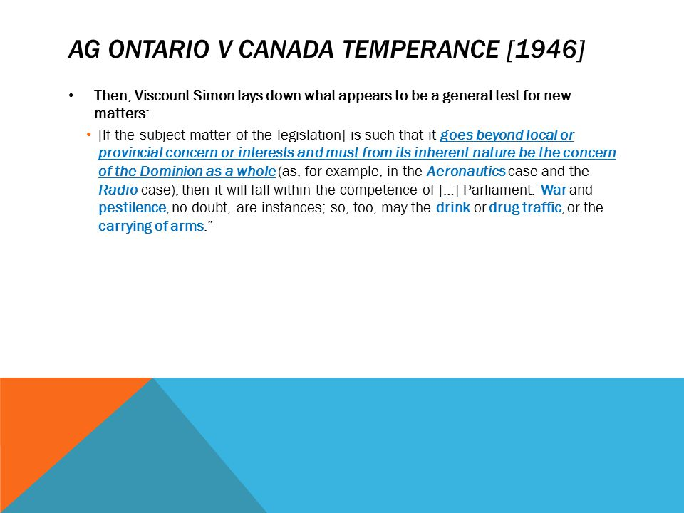 AG ONTARIO V CANADA TEMPERANCE [1946] Then, Viscount Simon lays down what appears to be a general test for new matters: [If the subject matter of the