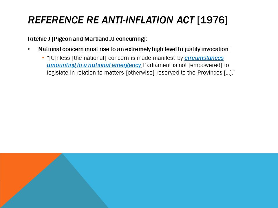 REFERENCE RE ANTI-INFLATION ACT [1976] Ritchie J [Pigeon and Martland JJ concurring]: National concern must rise to an extremely high level to justify