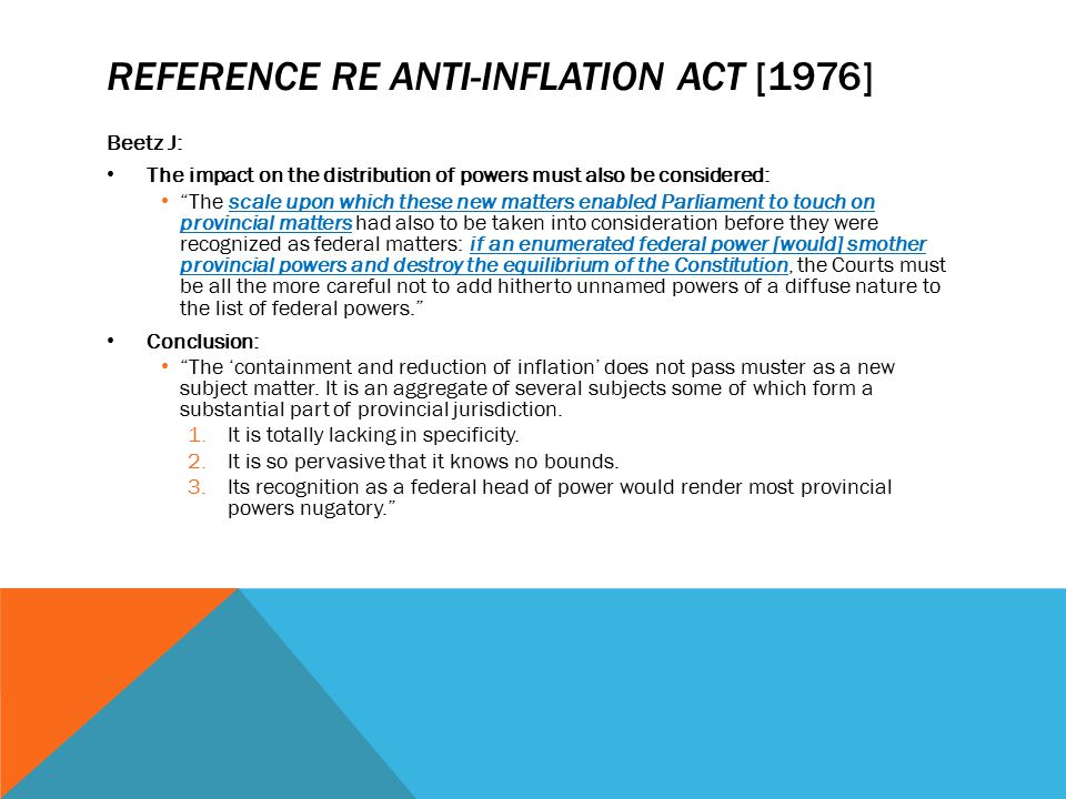"""REFERENCE RE ANTI-INFLATION ACT [1976] Beetz J: The impact on the distribution of powers must also be considered: """"The scale upon which these new matt"""