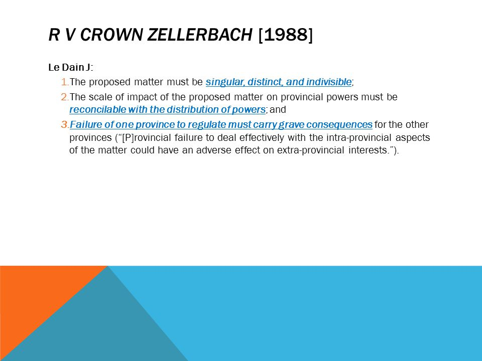 R V CROWN ZELLERBACH [1988] Le Dain J: 1.The proposed matter must be singular, distinct, and indivisible; 2.The scale of impact of the proposed matter
