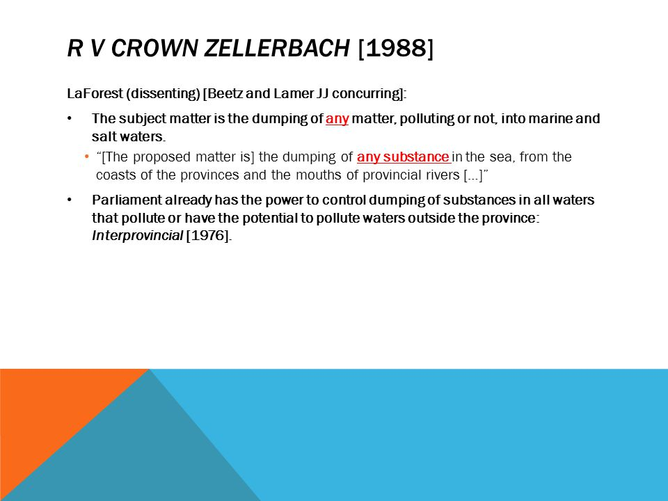 R V CROWN ZELLERBACH [1988] LaForest (dissenting) [Beetz and Lamer JJ concurring]: The subject matter is the dumping of any matter, polluting or not,