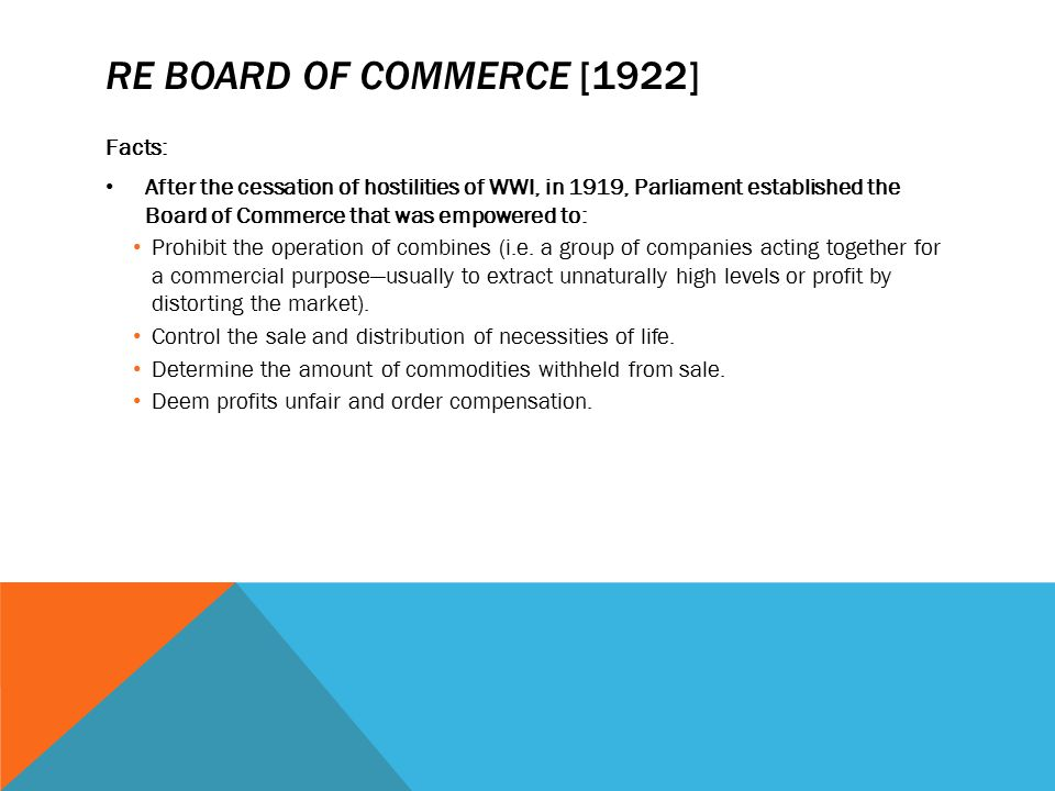 RE BOARD OF COMMERCE [1922] Facts: After the cessation of hostilities of WWI, in 1919, Parliament established the Board of Commerce that was empowered