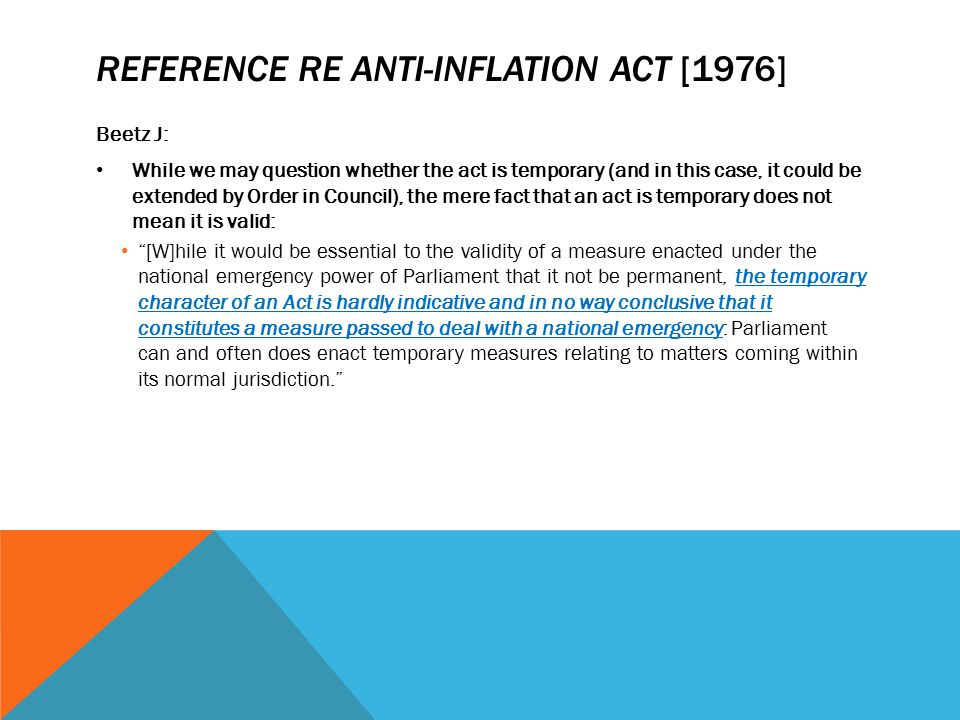 REFERENCE RE ANTI-INFLATION ACT [1976] Beetz J: While we may question whether the act is temporary (and in this case, it could be extended by Order in