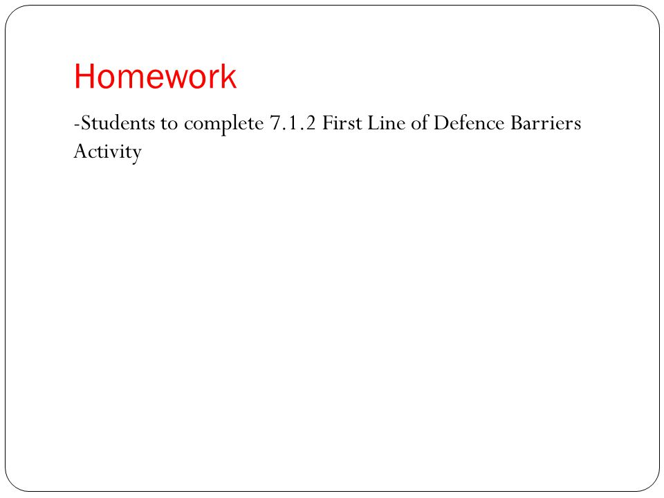 Homework -Students to complete 7.1.2 First Line of Defence Barriers Activity