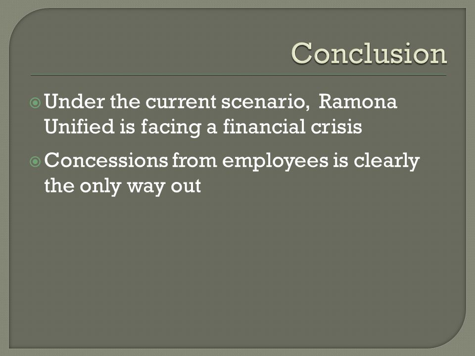  Under the current scenario, Ramona Unified is facing a financial crisis  Concessions from employees is clearly the only way out