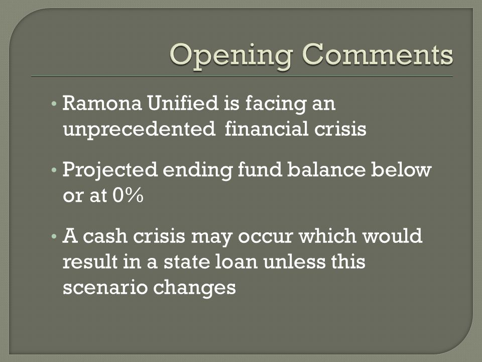 Ramona Unified is facing an unprecedented financial crisis Projected ending fund balance below or at 0% A cash crisis may occur which would result in a state loan unless this scenario changes
