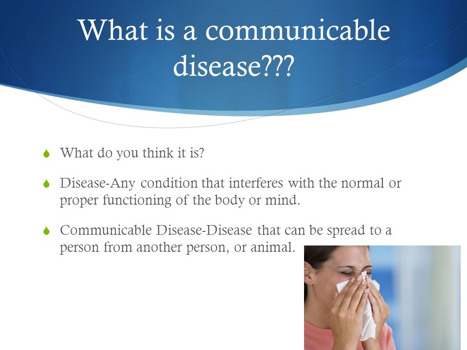 What is a communicable disease .  What do you think it is.