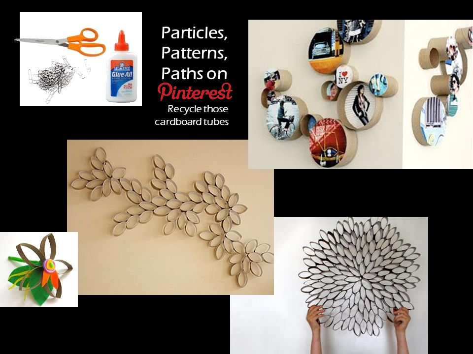 Particles, Patterns, Paths on Pinterest Recycle those cardboard tubes