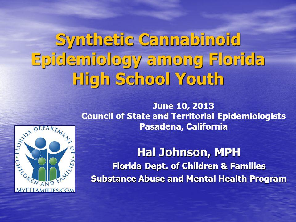 Synthetic Cannabinoid Epidemiology among Florida High School Youth Hal Johnson, MPH Florida Dept.