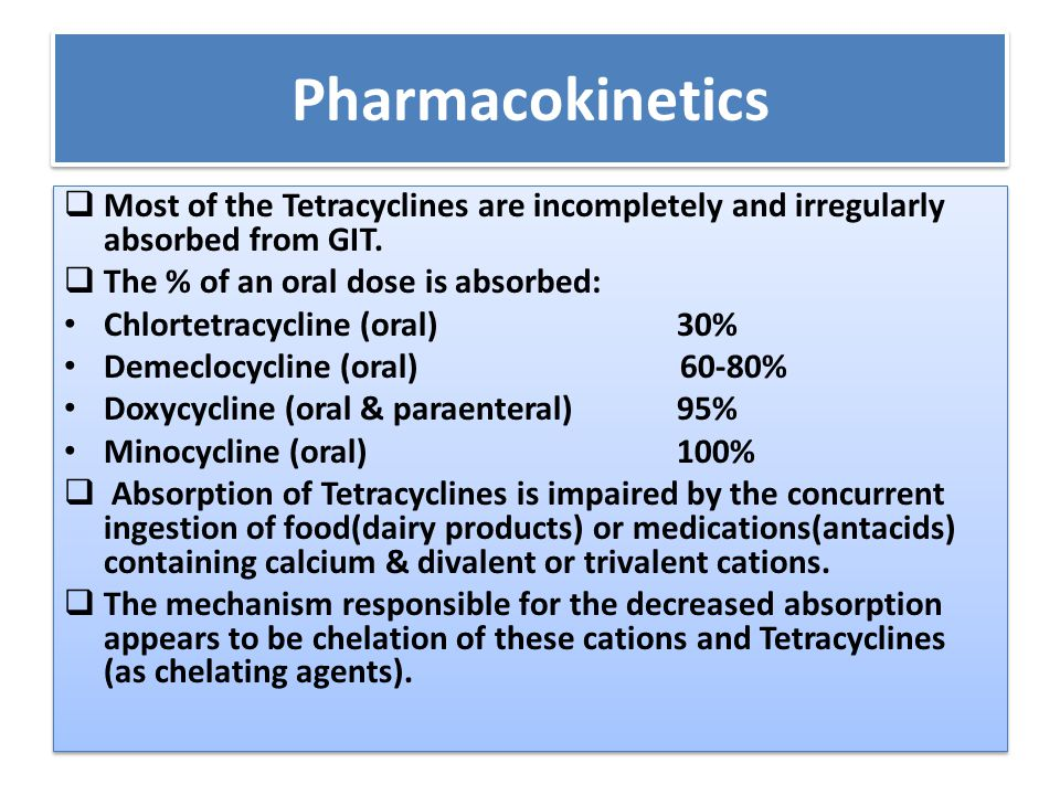 Pharmacokinetics  Most of the Tetracyclines are incompletely and irregularly absorbed from GIT.