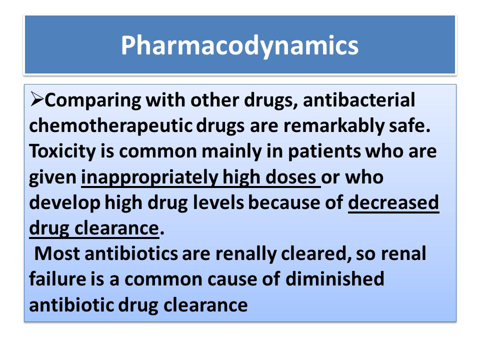 Pharmacodynamics  Comparing with other drugs, antibacterial chemotherapeutic drugs are remarkably safe. Toxicity is common mainly in patients who are