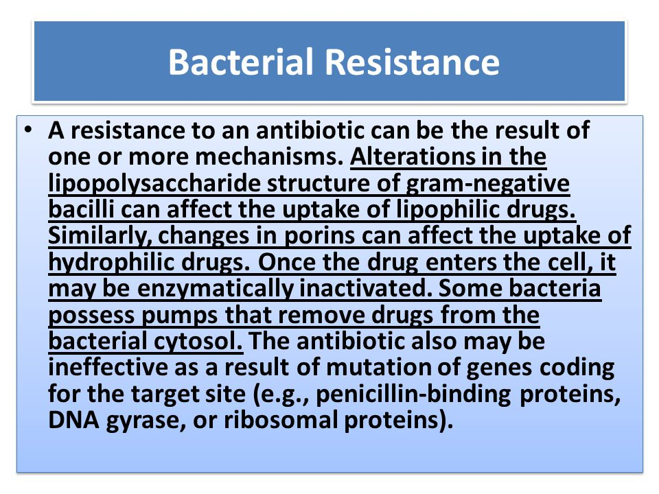 Bacterial Resistance A resistance to an antibiotic can be the result of one or more mechanisms.