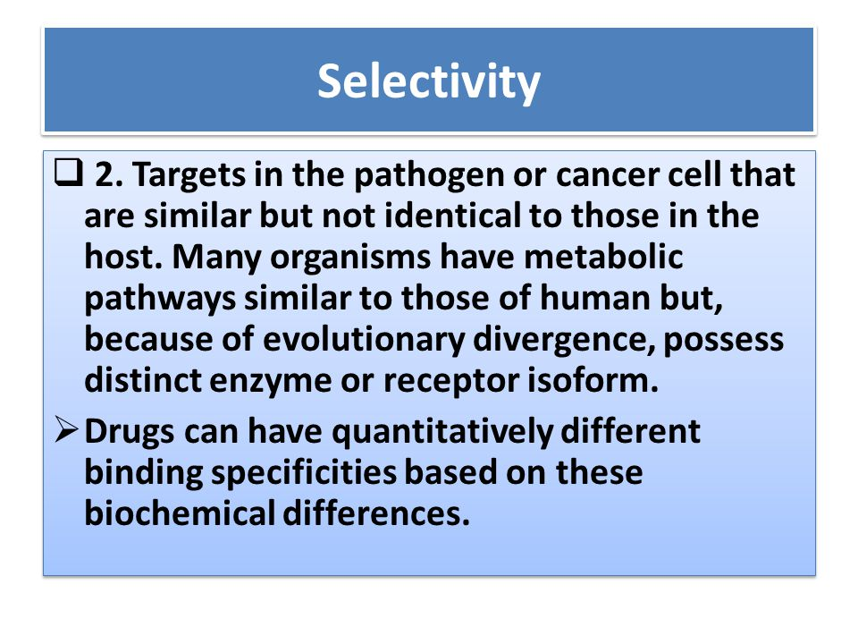 Selectivity  2. Targets in the pathogen or cancer cell that are similar but not identical to those in the host. Many organisms have metabolic pathway