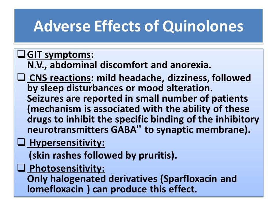 Adverse Effects of Quinolones  GIT symptoms: N.V., abdominal discomfort and anorexia.