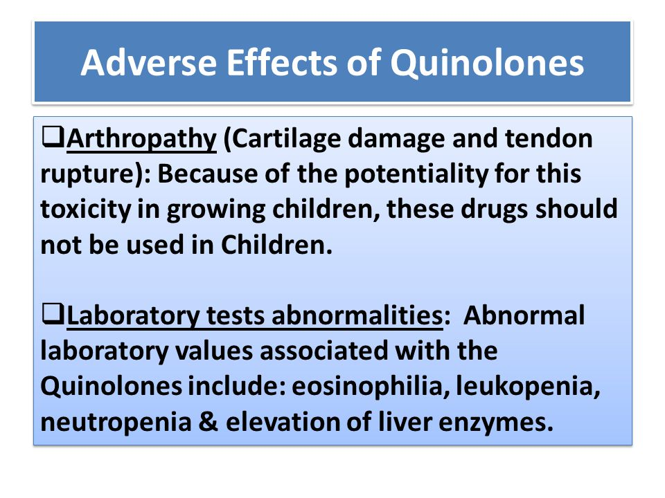 Adverse Effects of Quinolones  Arthropathy (Cartilage damage and tendon rupture): Because of the potentiality for this toxicity in growing children,