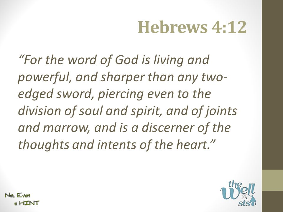 """Hebrews 4:12 """"For the word of God is living and powerful, and sharper than any two- edged sword, piercing even to the division of soul and spirit, and"""