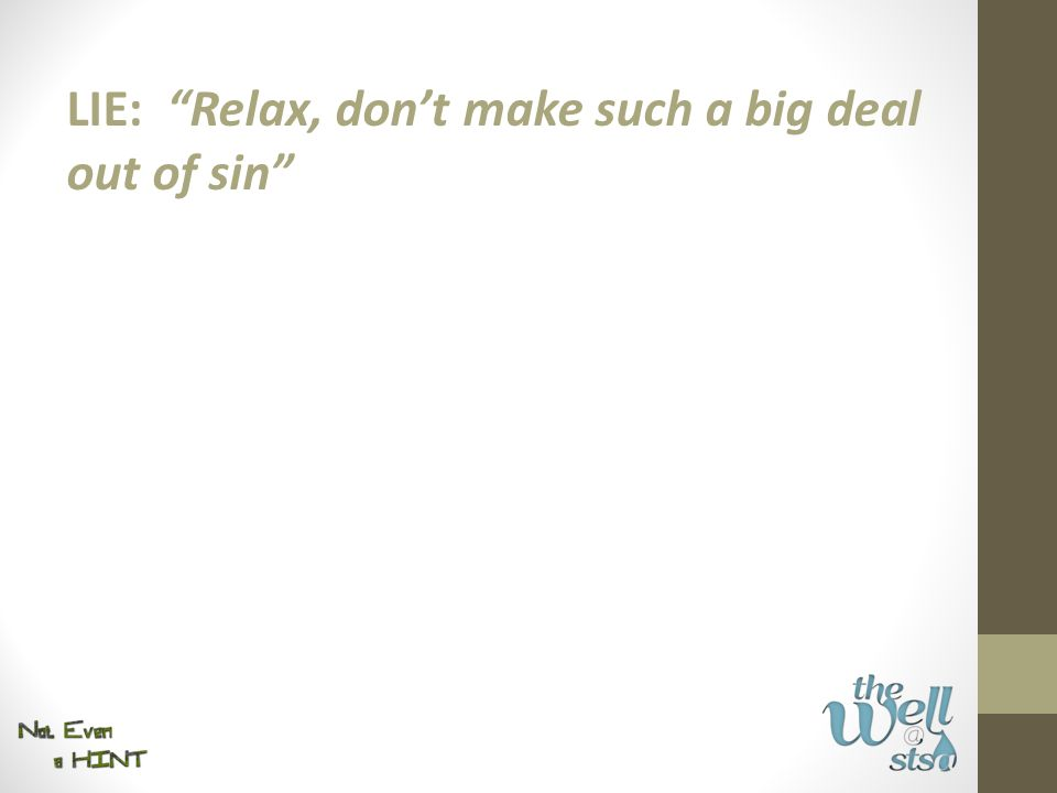 LIE: Relax, don't make such a big deal out of sin