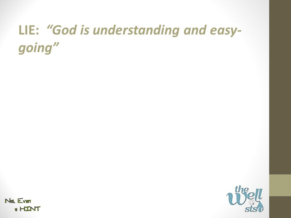 """LIE: """"God is understanding and easy- going"""""""