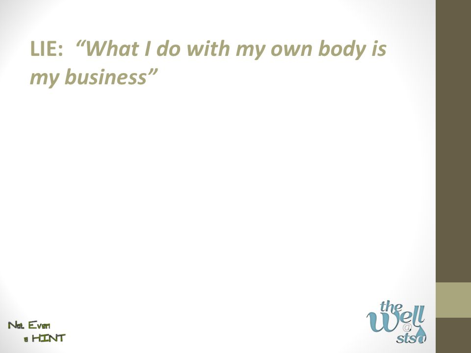 """LIE: """"What I do with my own body is my business"""""""