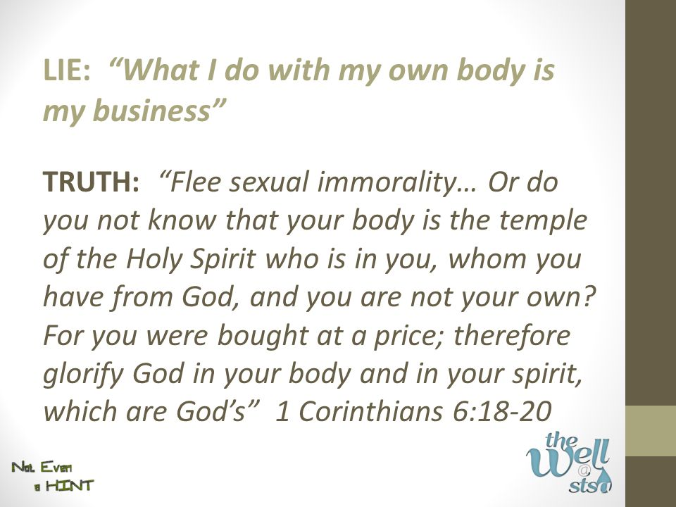 """TRUTH: """"Flee sexual immorality… Or do you not know that your body is the temple of the Holy Spirit who is in you, whom you have from God, and you are"""