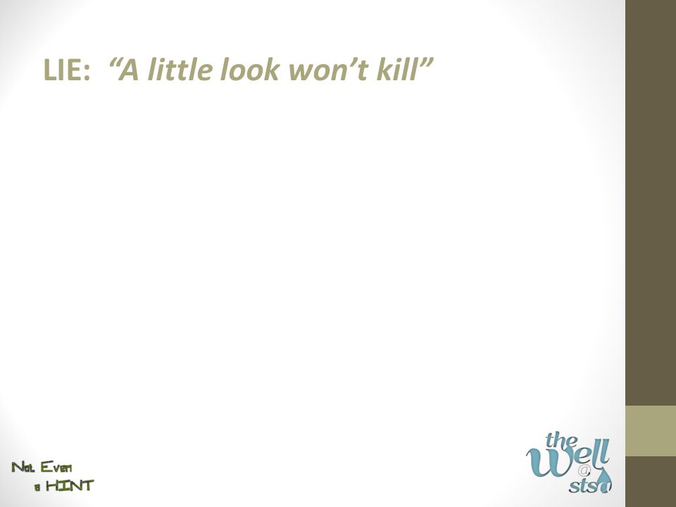 LIE: A little look won't kill