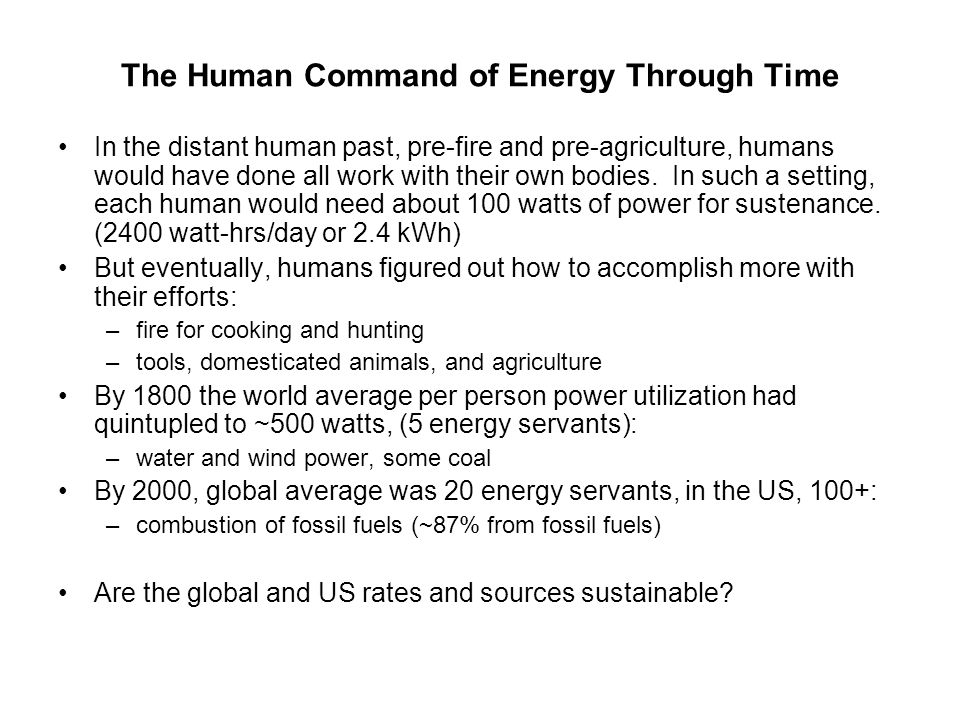 The Human Command of Energy Through Time In the distant human past, pre-fire and pre-agriculture, humans would have done all work with their own bodies.