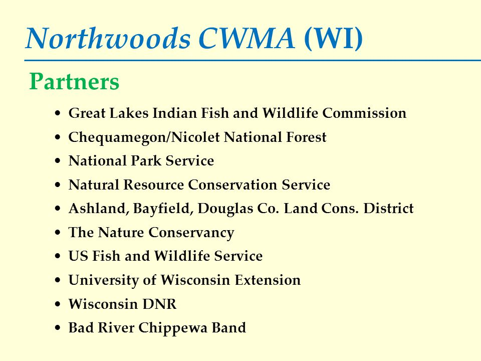 Northwoods CWMA (WI) Great Lakes Indian Fish and Wildlife Commission Chequamegon/Nicolet National Forest National Park Service Natural Resource Conser