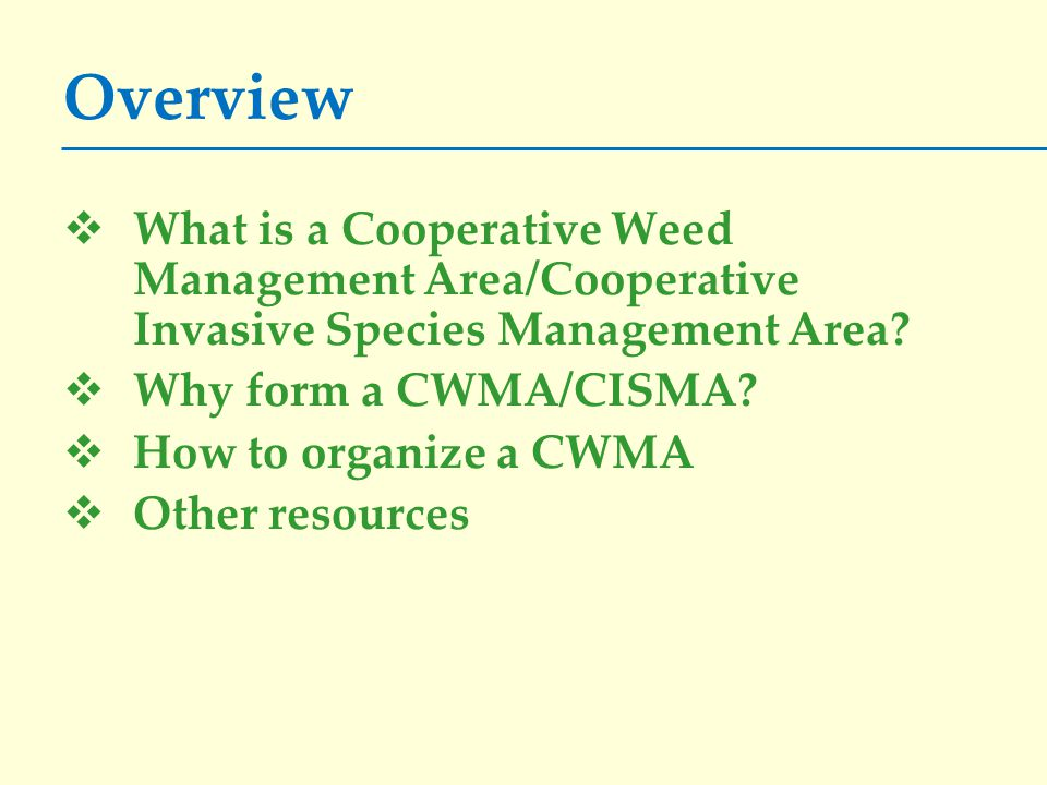 Overview  What is a Cooperative Weed Management Area/Cooperative Invasive Species Management Area.