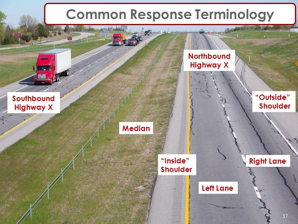 Median Outside Shoulder Right Lane Left Lane Inside Shoulder Northbound Highway X Southbound Highway X Common Response Terminology 17