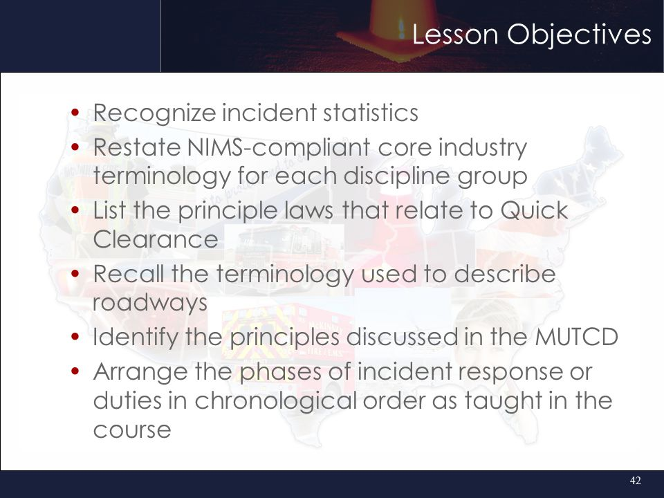 Lesson Objectives Recognize incident statistics Restate NIMS-compliant core industry terminology for each discipline group List the principle laws tha