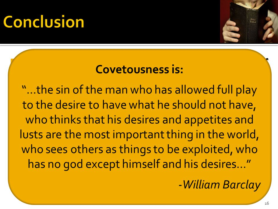  Covetousness is not a harmless habit or blameless characteristics.