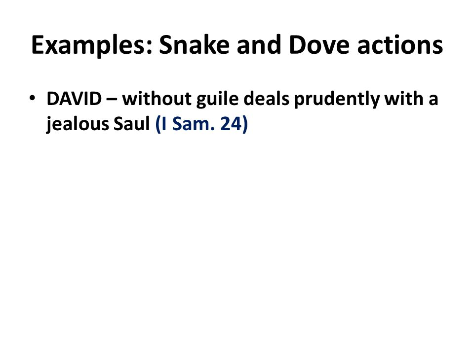 Examples: Snake and Dove actions DAVID – without guile deals prudently with a jealous Saul (I Sam.