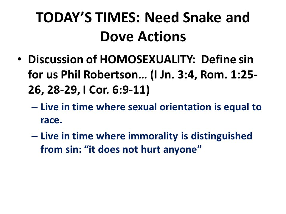 TODAY'S TIMES: Need Snake and Dove Actions Discussion of HOMOSEXUALITY: Define sin for us Phil Robertson… (I Jn.
