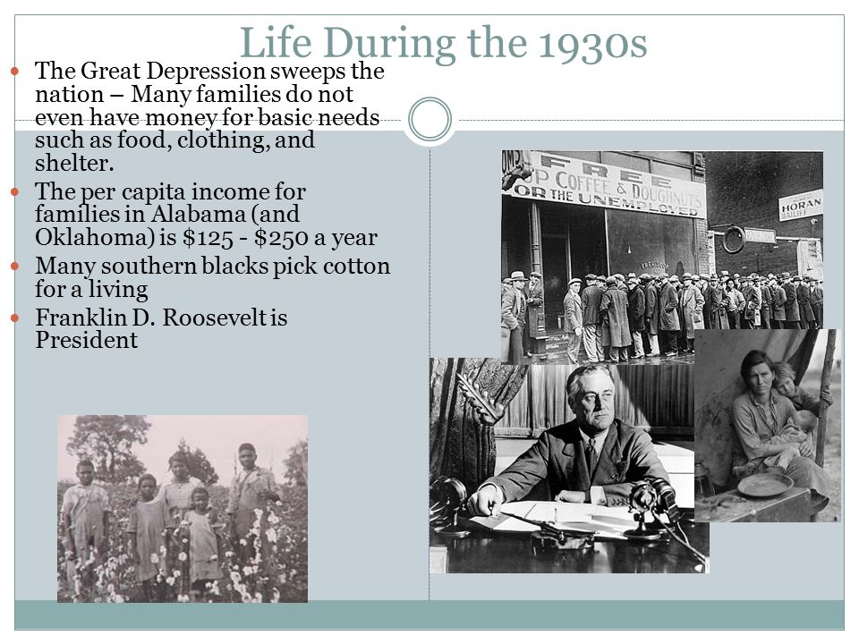 Life During the 1930s The Great Depression sweeps the nation – Many families do not even have money for basic needs such as food, clothing, and shelte